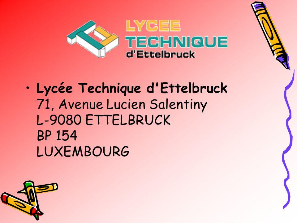 Lycée Technique d Ettelbruck 71, Avenue Lucien Salentiny L-9080 ETTELBRUCK BP 154 LUXEMBOURG