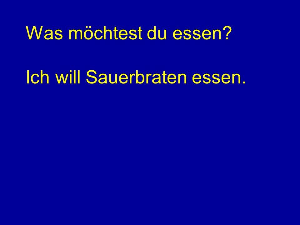 Was möchtest du essen Ich will Sauerbraten essen.