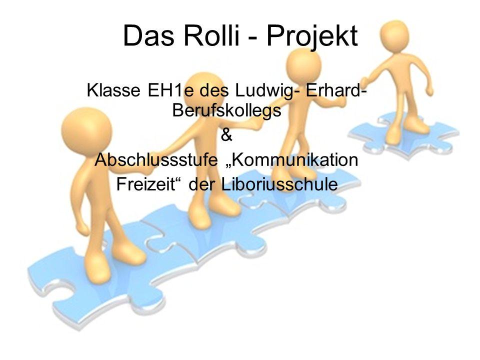 Das Rolli - Projekt Klasse EH1e des Ludwig- Erhard- Berufskollegs &