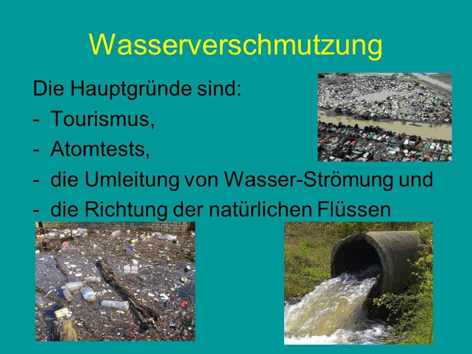 Wasserverschmutzung Die Hauptgründe sind: Tourismus, Atomtests,
