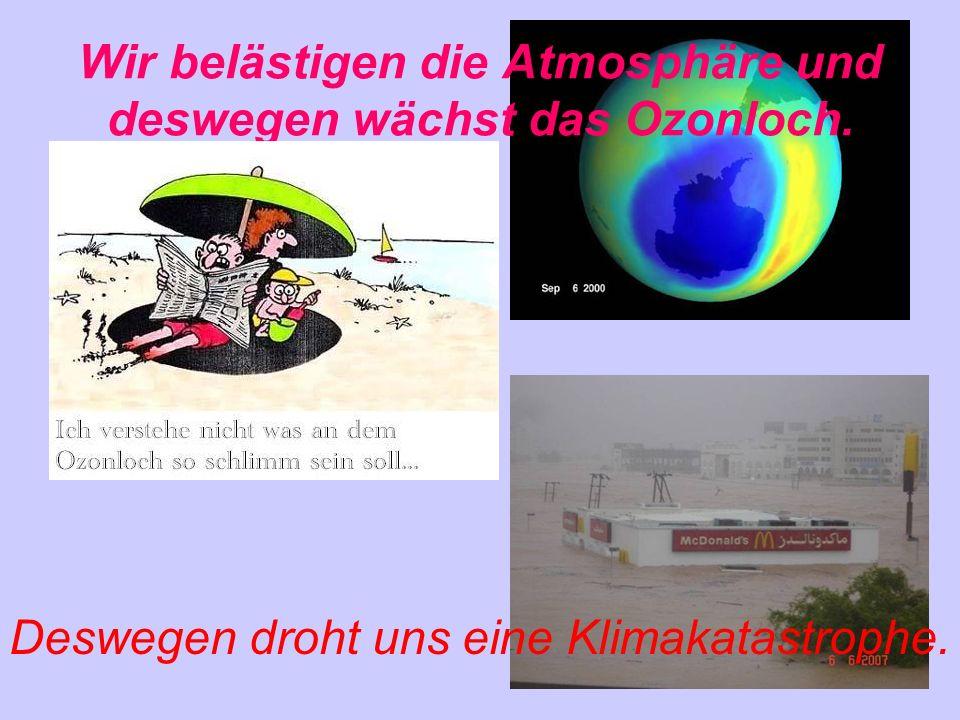 Wir belästigen die Atmosphäre und deswegen wächst das Ozonloch.