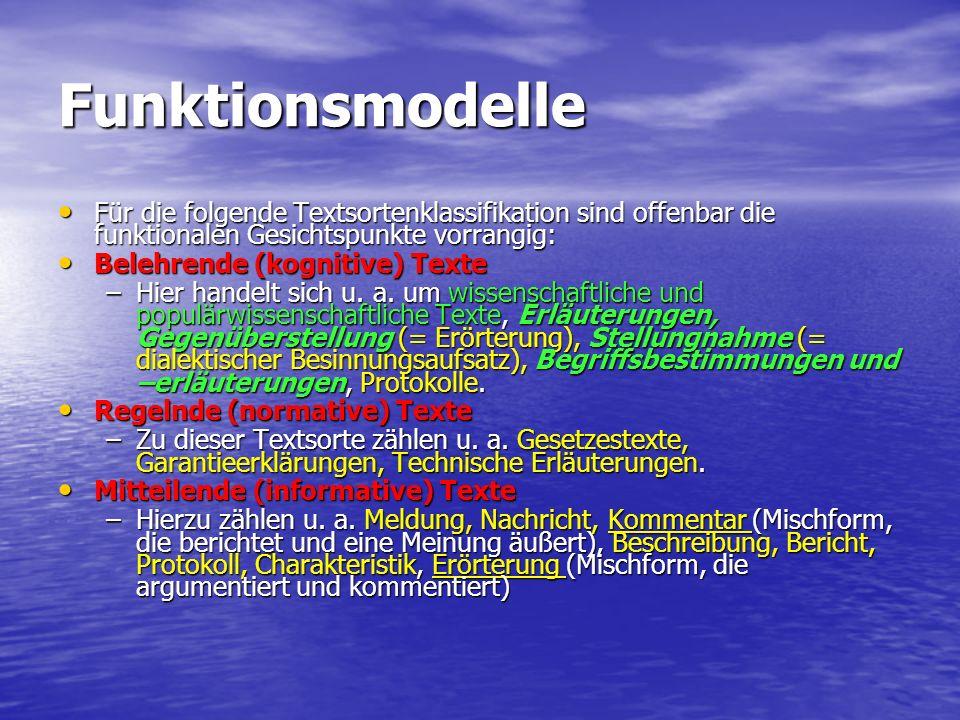 Funktionsmodelle Für die folgende Textsortenklassifikation sind offenbar die funktionalen Gesichtspunkte vorrangig: