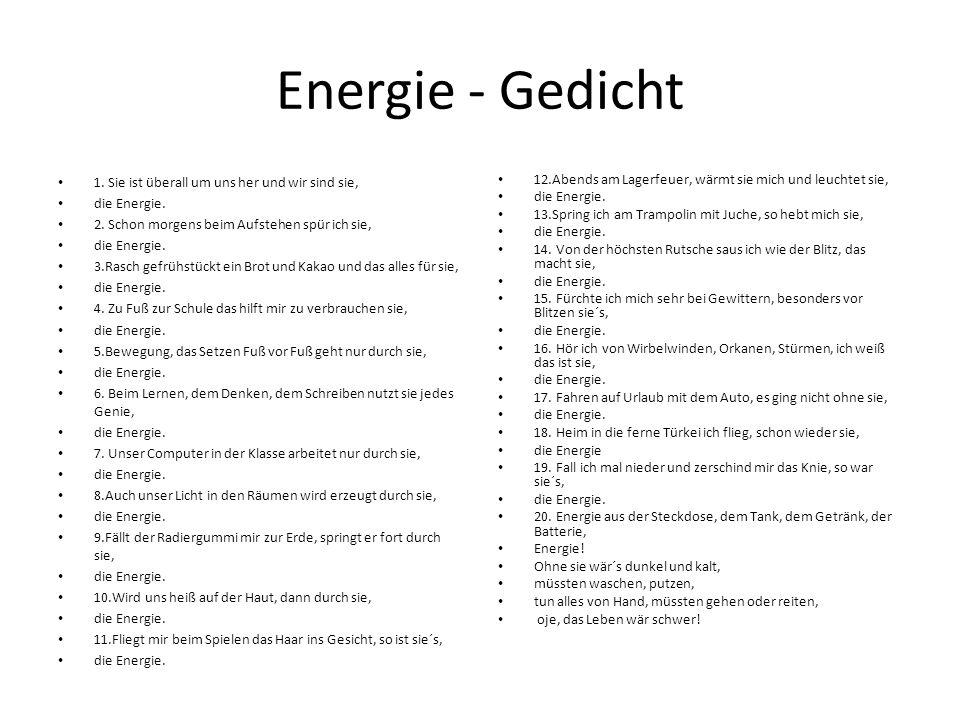 Energie - Gedicht 1. Sie ist überall um uns her und wir sind sie,