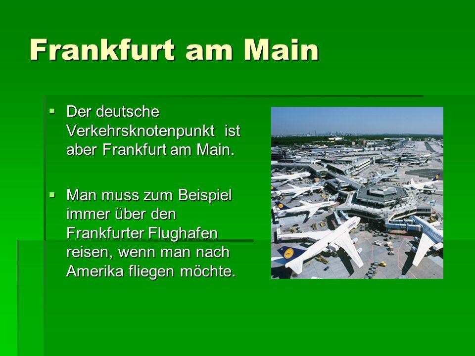 Frankfurt am Main Der deutsche Verkehrsknotenpunkt ist aber Frankfurt am Main.