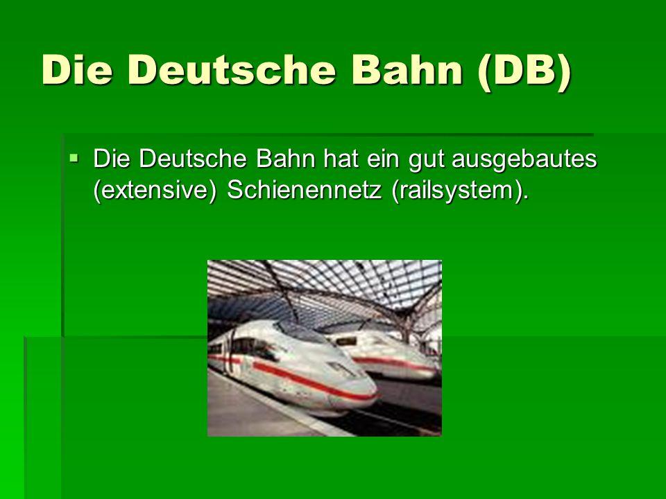 Die Deutsche Bahn (DB) Die Deutsche Bahn hat ein gut ausgebautes (extensive) Schienennetz (railsystem).