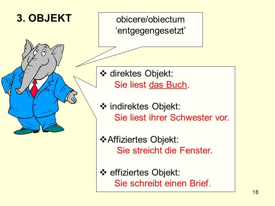 3. OBJEKT obicere/obiectum 'entgegengesetzt' direktes Objekt: