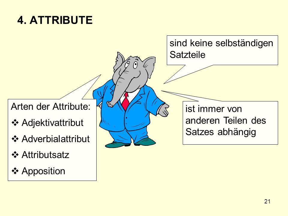 4. ATTRIBUTE sind keine selbständigen Satzteile Arten der Attribute: