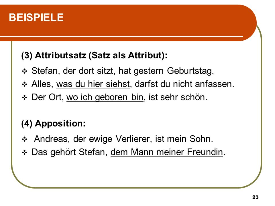 BEISPIELE (3) Attributsatz (Satz als Attribut):