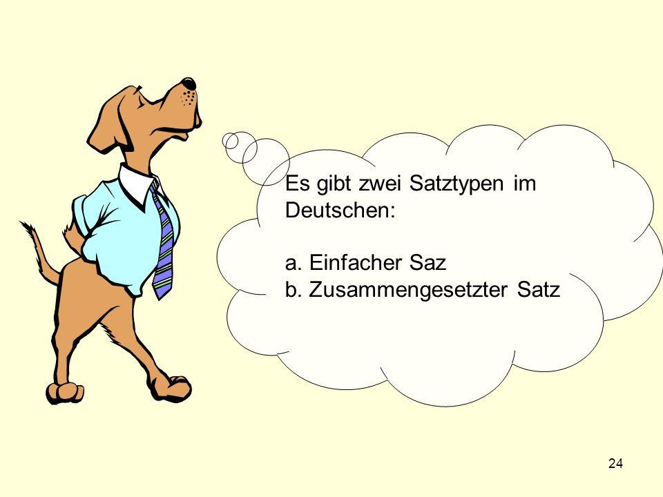 Es gibt zwei Satztypen im Deutschen: