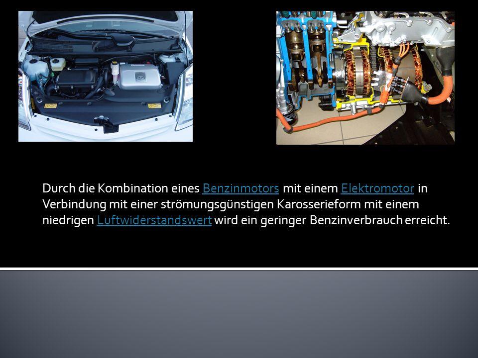Durch die Kombination eines Benzinmotors mit einem Elektromotor in Verbindung mit einer strömungsgünstigen Karosserieform mit einem niedrigen Luftwiderstandswert wird ein geringer Benzinverbrauch erreicht.