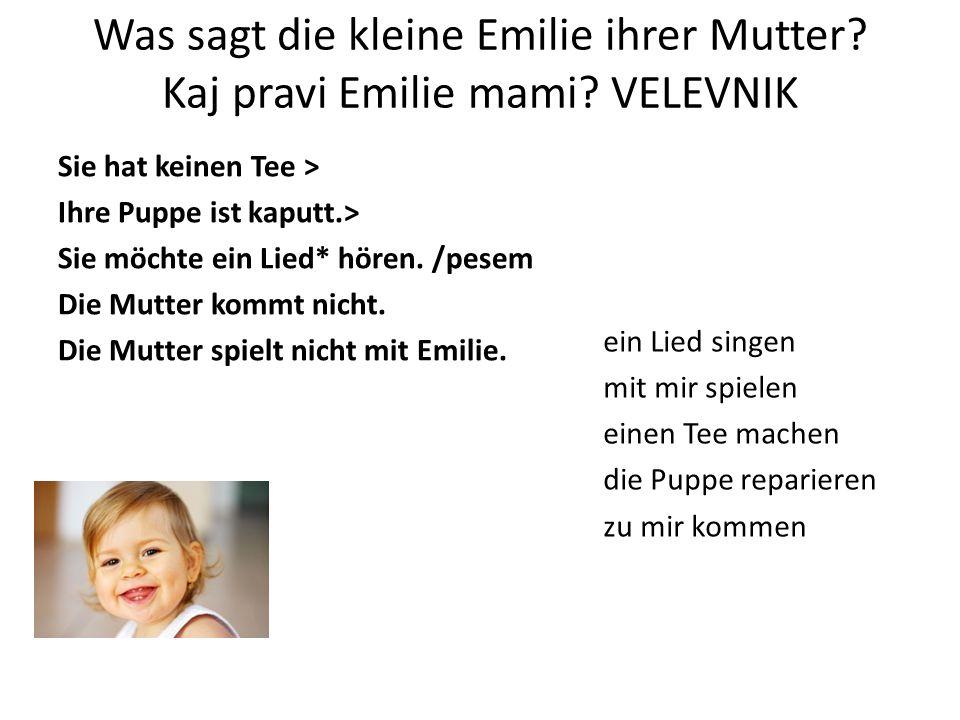 Was sagt die kleine Emilie ihrer Mutter. Kaj pravi Emilie mami