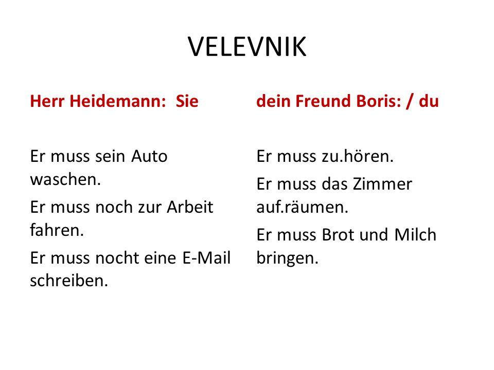 VELEVNIK Herr Heidemann: Sie Er muss sein Auto waschen. Er muss noch zur Arbeit fahren. Er muss nocht eine E-Mail schreiben.