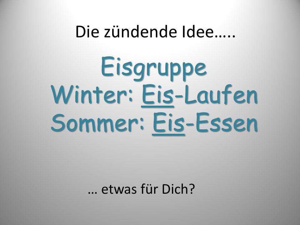 Eisgruppe Winter: Eis-Laufen Sommer: Eis-Essen