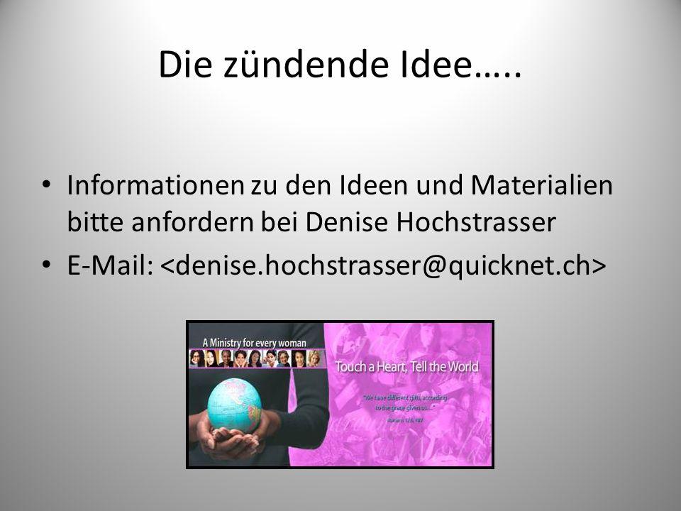 Die zündende Idee….. Informationen zu den Ideen und Materialien bitte anfordern bei Denise Hochstrasser.