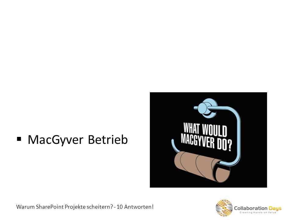 MacGyver Betrieb Warum SharePoint Projekte scheitern - 10 Antworten!