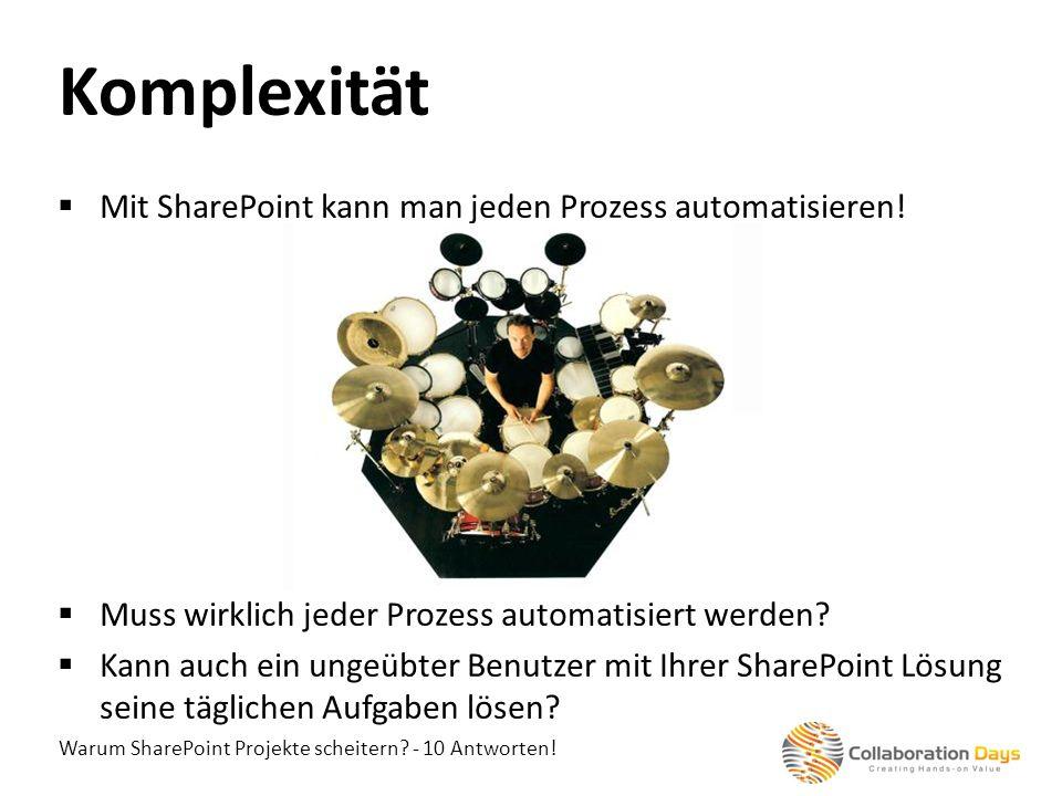 Komplexität Mit SharePoint kann man jeden Prozess automatisieren!