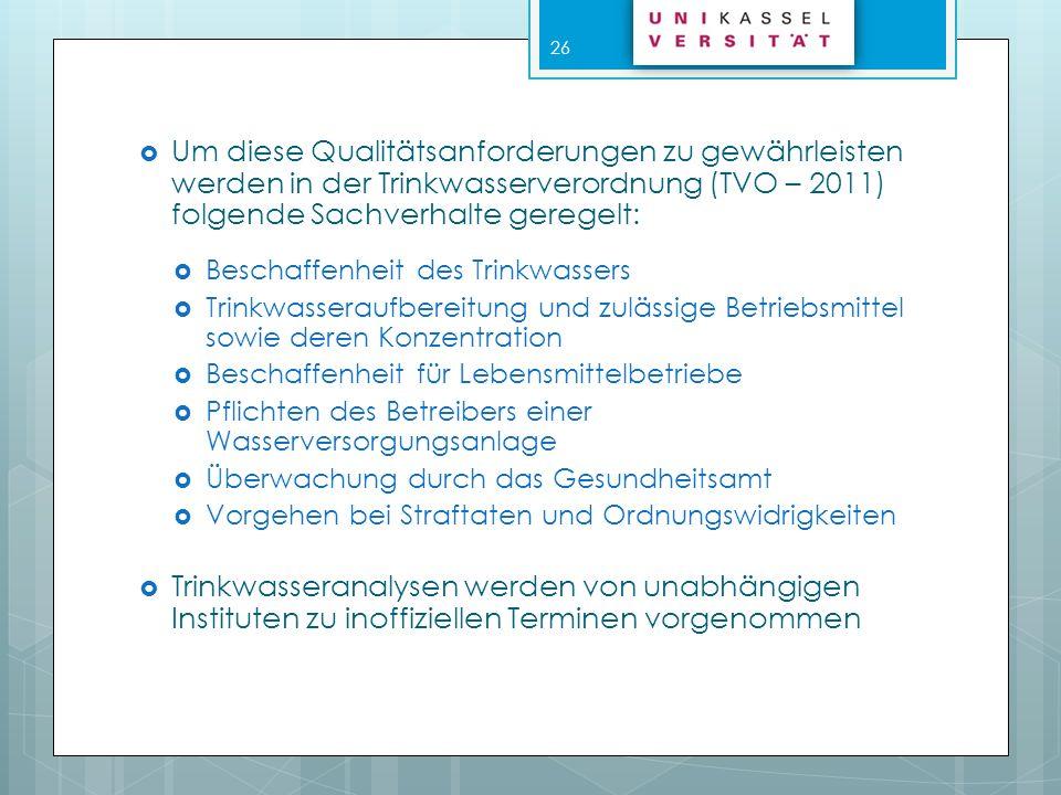 Um diese Qualitätsanforderungen zu gewährleisten werden in der Trinkwasserverordnung (TVO – 2011) folgende Sachverhalte geregelt: