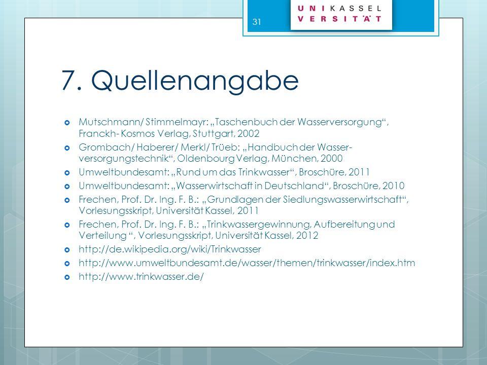 """7. Quellenangabe Mutschmann/ Stimmelmayr: """"Taschenbuch der Wasserversorgung , Franckh- Kosmos Verlag, Stuttgart, 2002."""