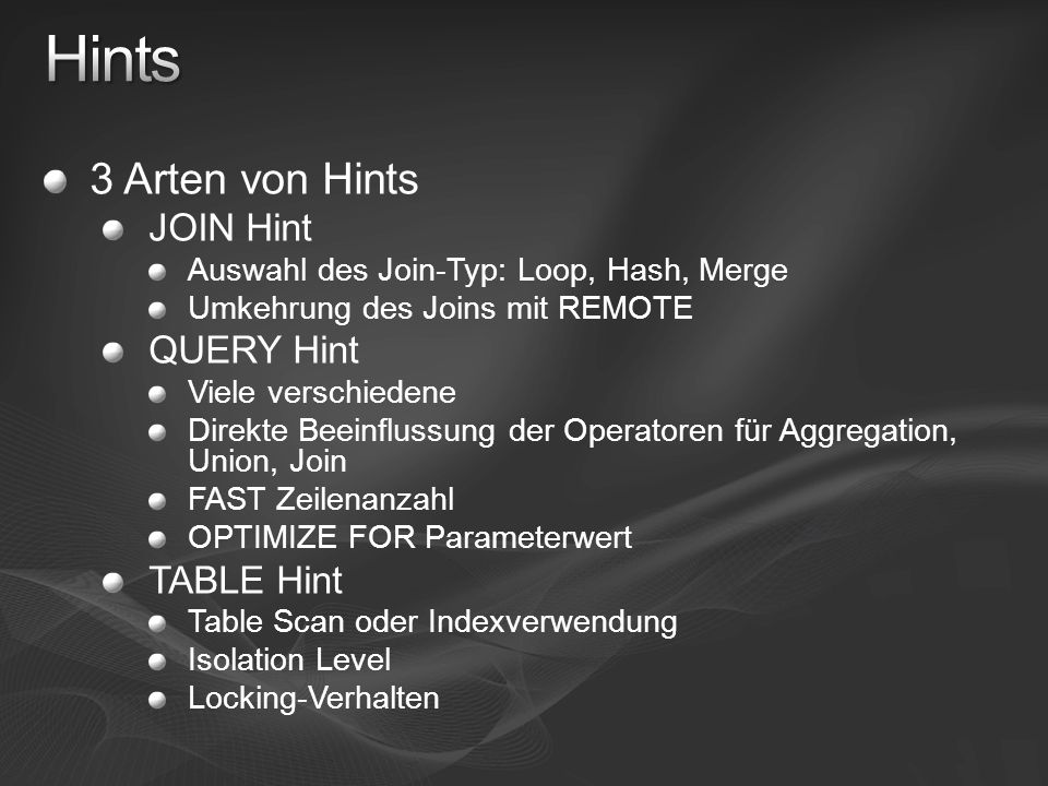 Hints 3 Arten von Hints JOIN Hint QUERY Hint TABLE Hint