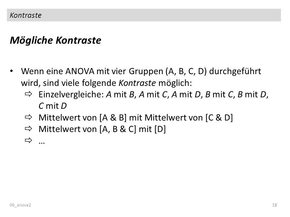 Kontraste Mögliche Kontraste. Wenn eine ANOVA mit vier Gruppen (A, B, C, D) durchgeführt wird, sind viele folgende Kontraste möglich: