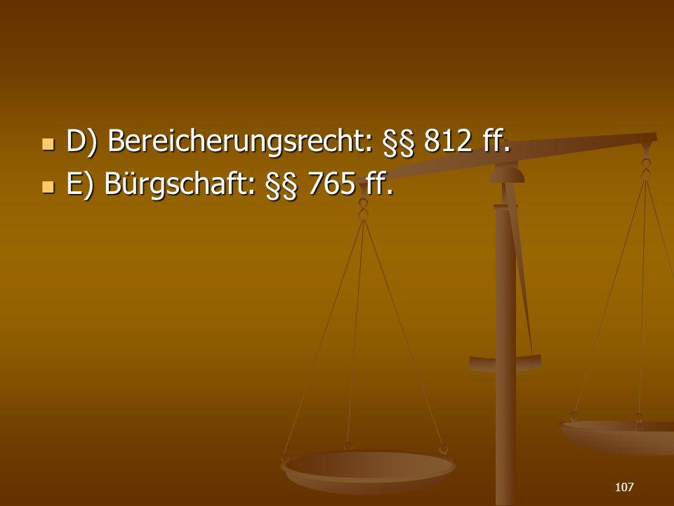 D) Bereicherungsrecht: §§ 812 ff.