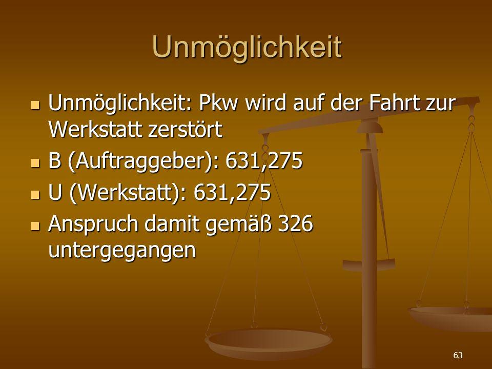 Unmöglichkeit Unmöglichkeit: Pkw wird auf der Fahrt zur Werkstatt zerstört. B (Auftraggeber): 631,275.