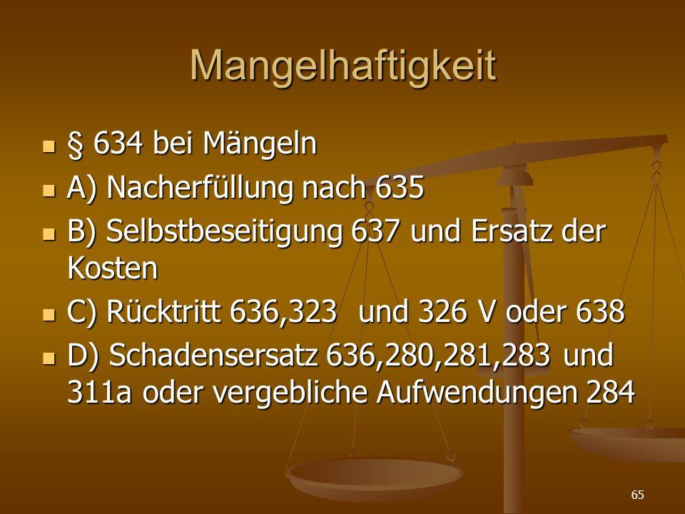 Mangelhaftigkeit § 634 bei Mängeln A) Nacherfüllung nach 635