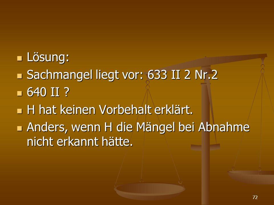 Lösung: Sachmangel liegt vor: 633 II 2 Nr.2. 640 II .