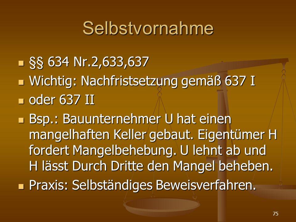 Selbstvornahme §§ 634 Nr.2,633,637. Wichtig: Nachfristsetzung gemäß 637 I. oder 637 II.