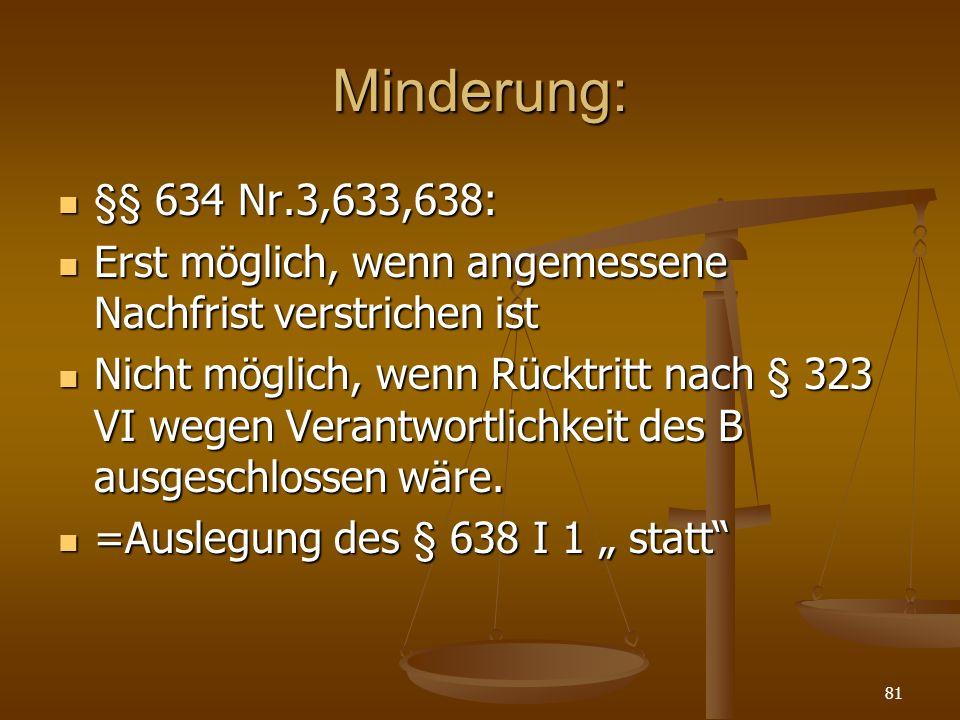 Minderung: §§ 634 Nr.3,633,638: Erst möglich, wenn angemessene Nachfrist verstrichen ist.