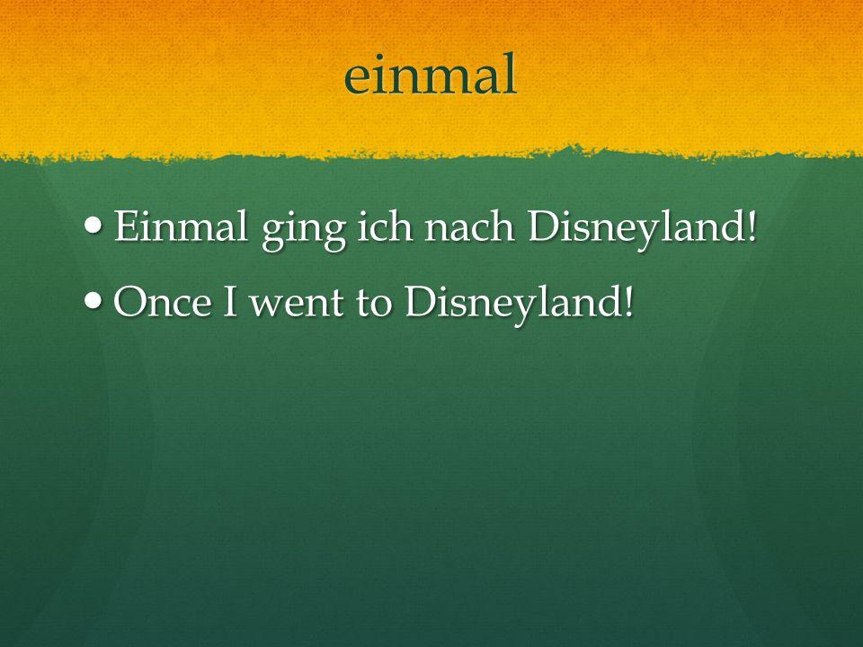 einmal Einmal ging ich nach Disneyland! Once I went to Disneyland!