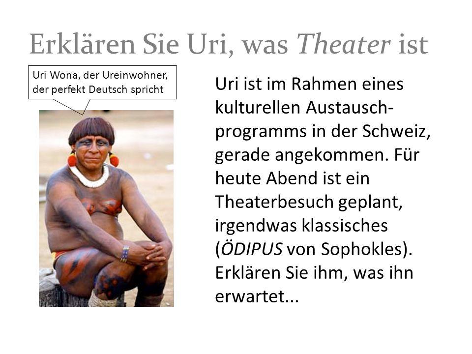 Erklären Sie Uri, was Theater ist