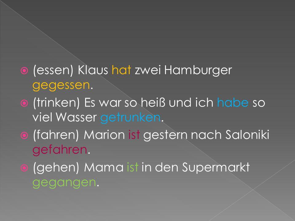 (essen) Klaus hat zwei Hamburger gegessen.
