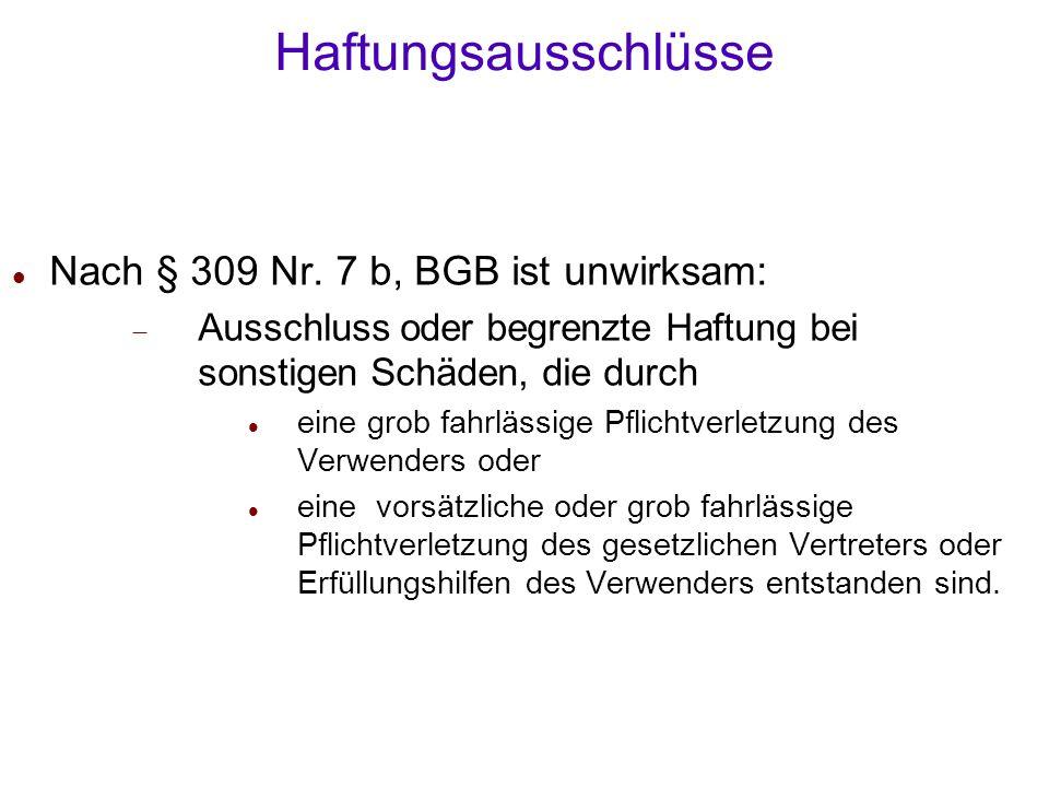 Haftungsausschlüsse Nach § 309 Nr. 7 b, BGB ist unwirksam: