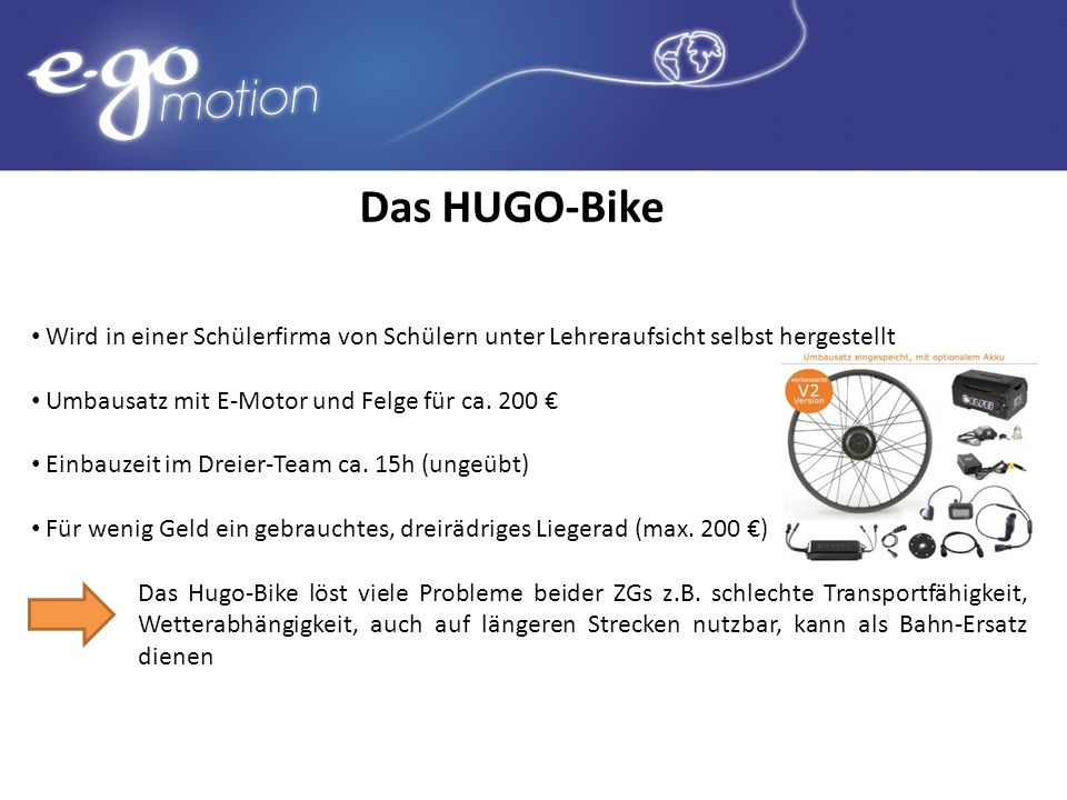 Das HUGO-Bike Wird in einer Schülerfirma von Schülern unter Lehreraufsicht selbst hergestellt. Umbausatz mit E-Motor und Felge für ca. 200 €