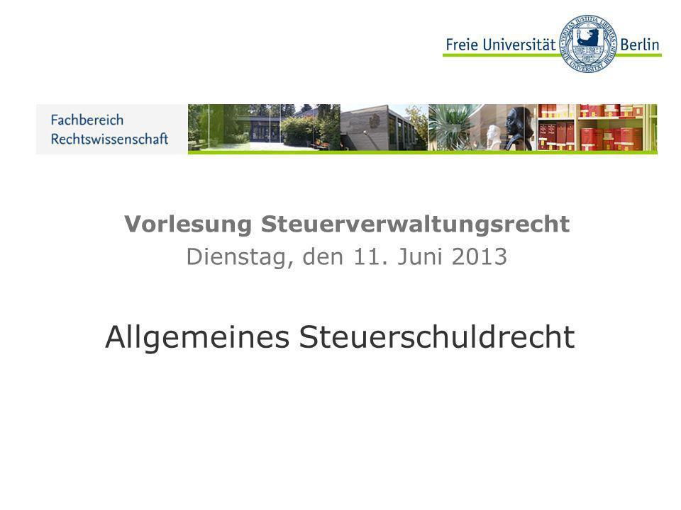 Vorlesung Steuerverwaltungsrecht Dienstag, den 11. Juni 2013