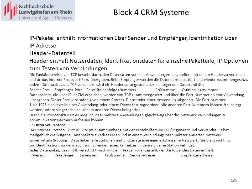 Block 4 CRM Systeme IP-Pakete: enthält Informationen über Sender und Empfänger, Identifikation über.
