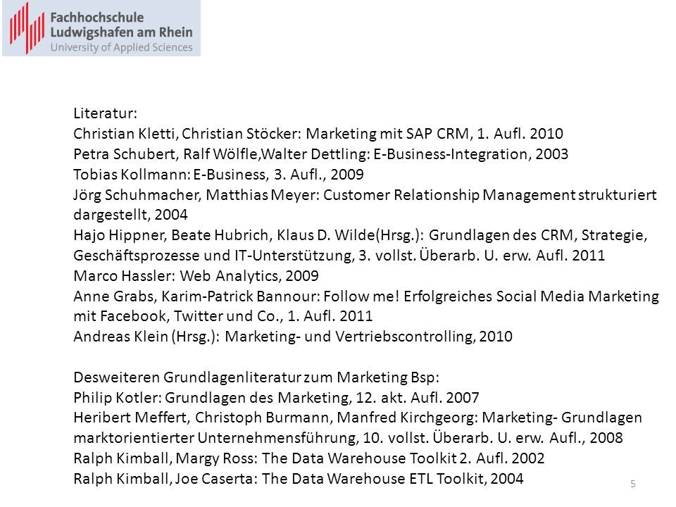 Literatur: Christian Kletti, Christian Stöcker: Marketing mit SAP CRM, 1. Aufl. 2010.