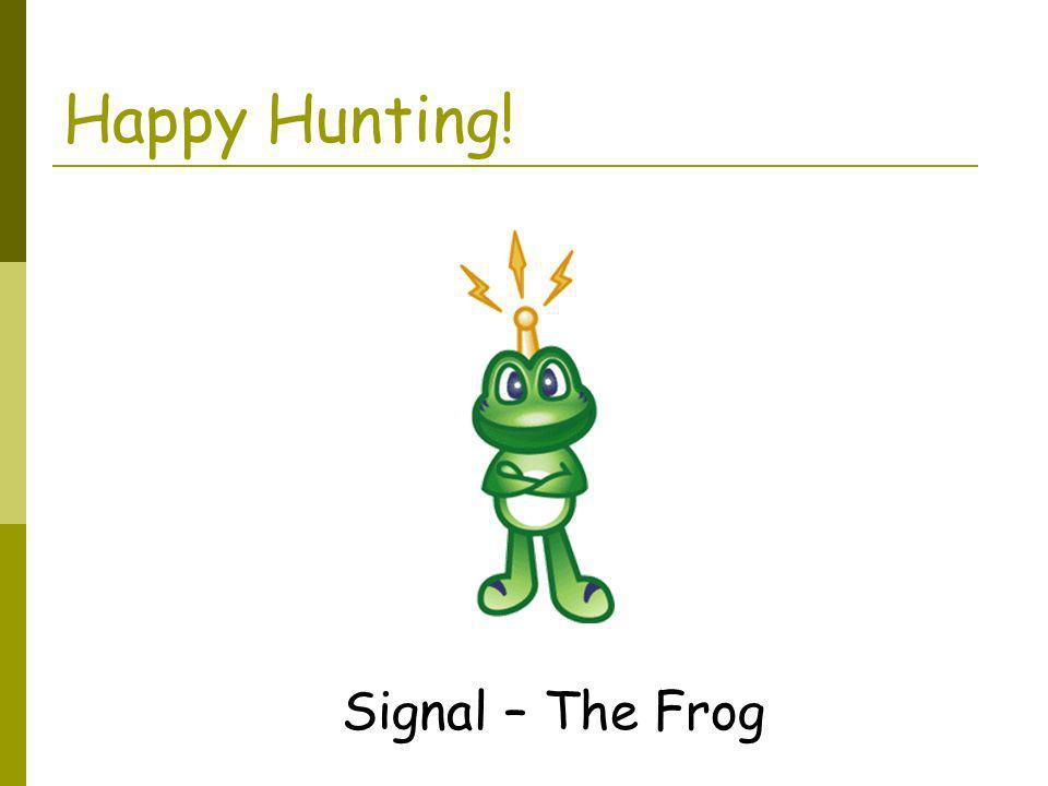 Happy Hunting! Signal – The Frog