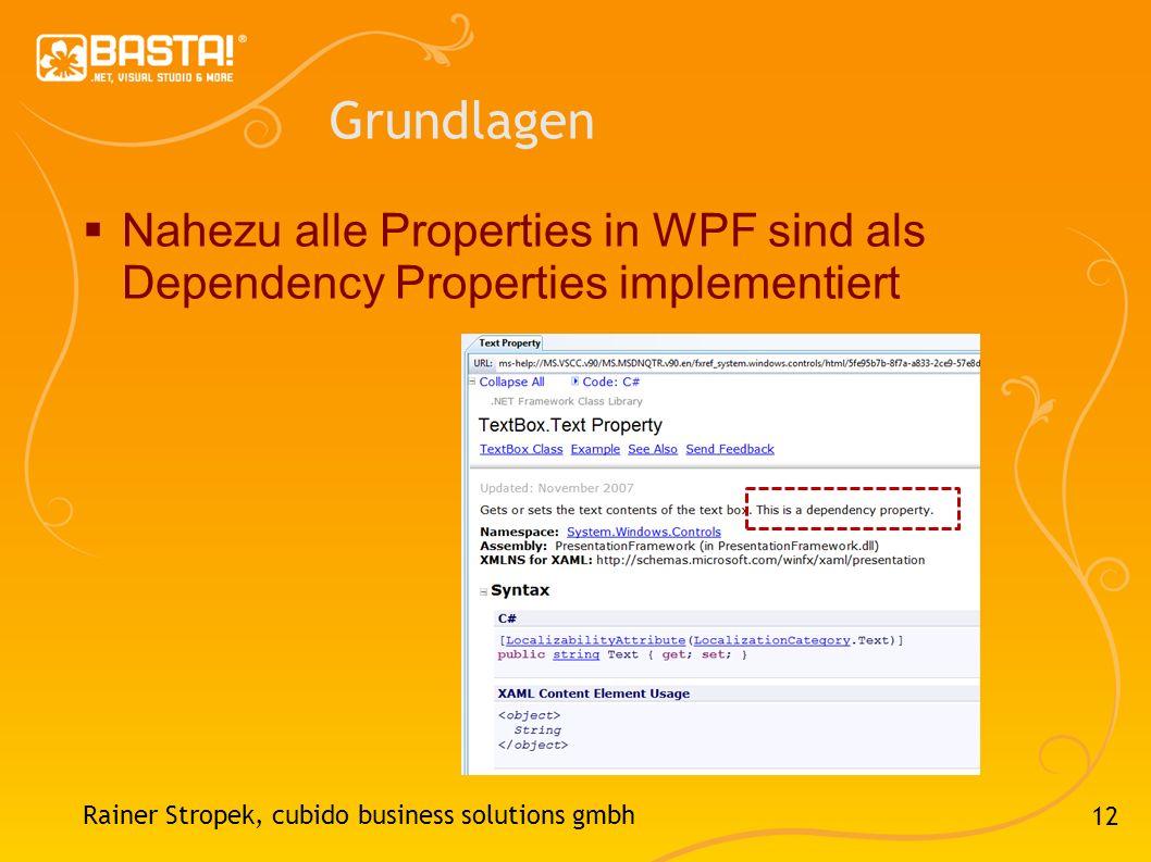 Grundlagen Nahezu alle Properties in WPF sind als Dependency Properties implementiert.