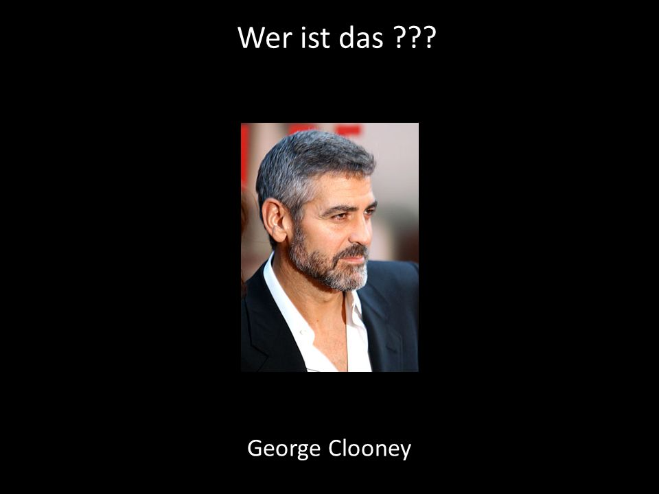Wer ist das George Clooney