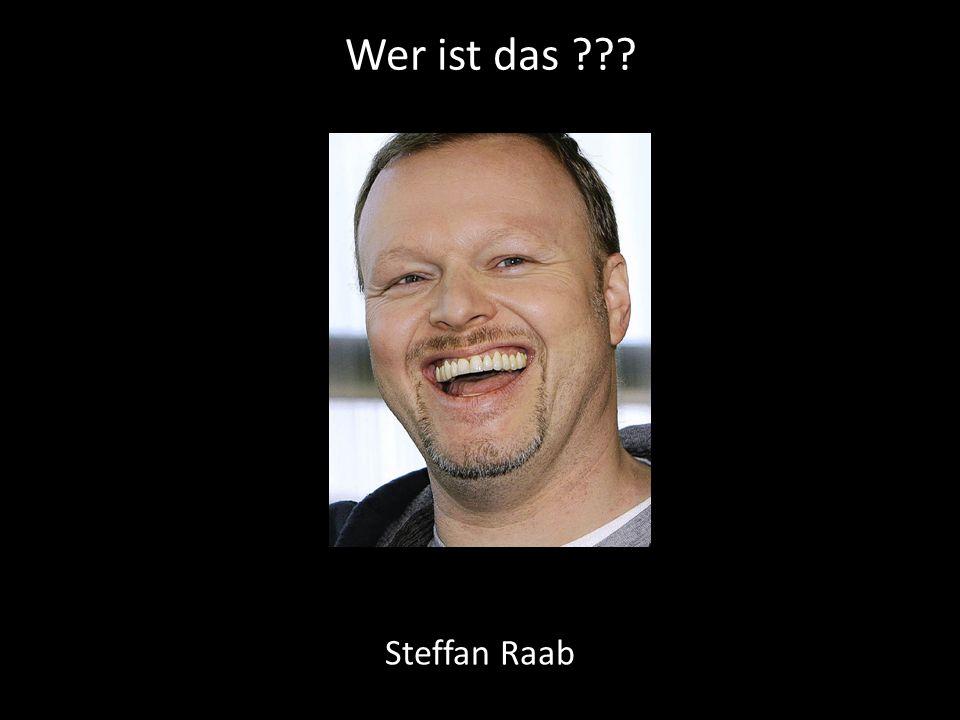 Wer ist das Steffan Raab