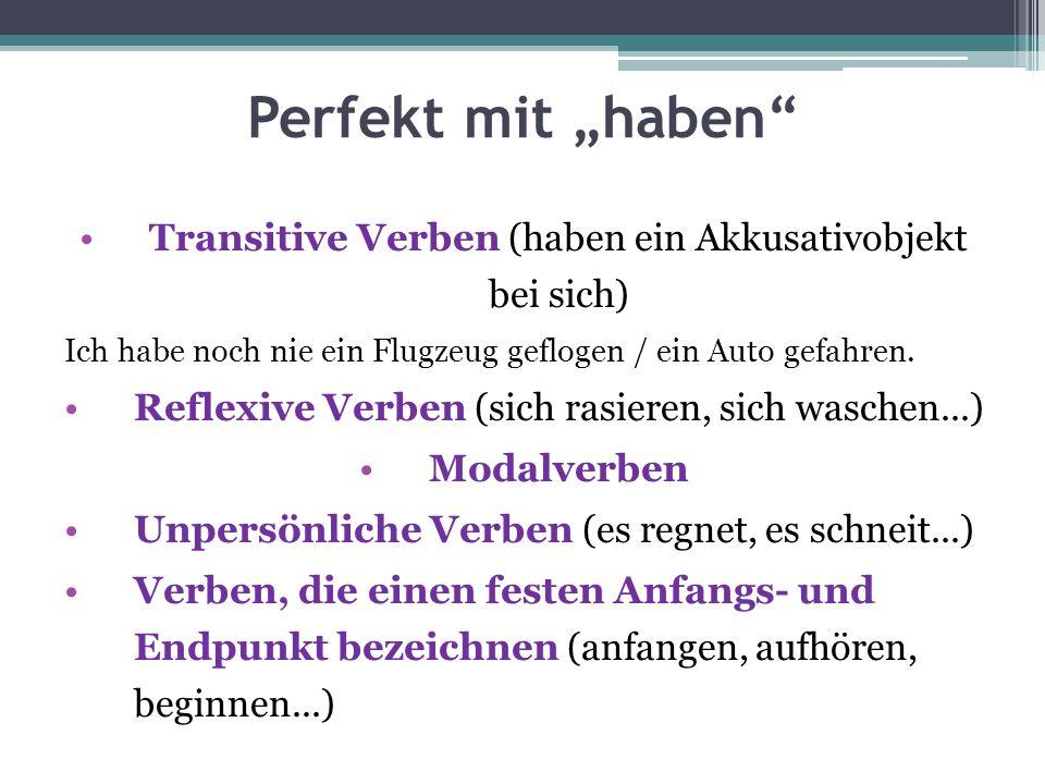 """Perfekt mit """"haben Transitive Verben (haben ein Akkusativobjekt bei sich) Ich habe noch nie ein Flugzeug geflogen / ein Auto gefahren."""