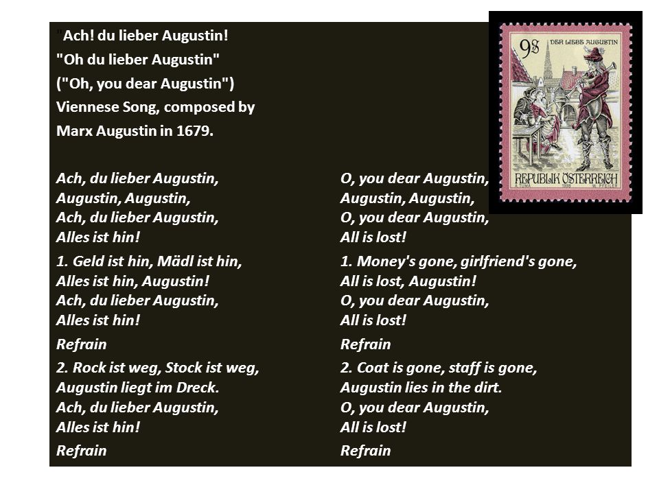Ach! du lieber Augustin! Oh du lieber Augustin ( Oh, you dear Augustin ) Viennese Song, composed by.
