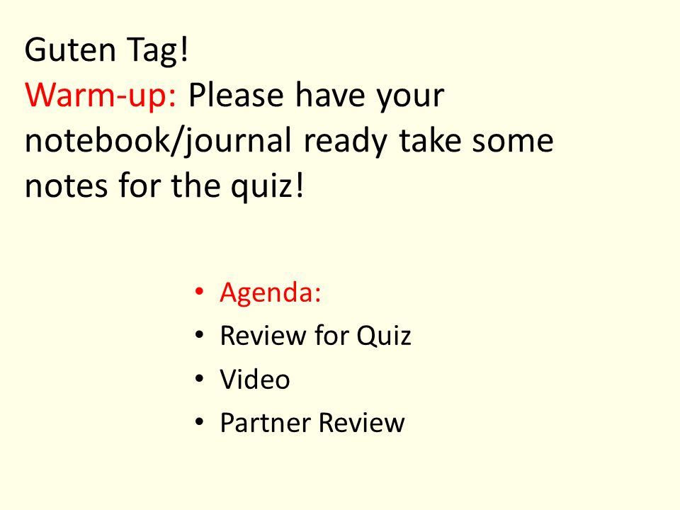 Guten Tag! Warm-up: Please have your notebook/journal ready take some notes for the quiz!