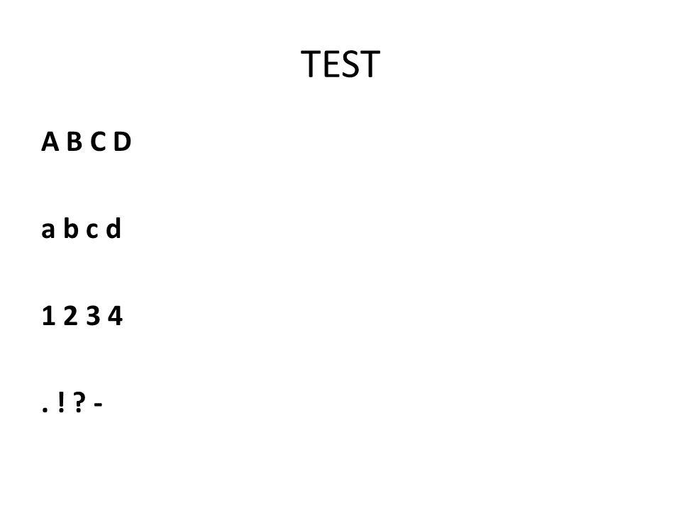 TEST A B C D a b c d 1 2 3 4 . ! -