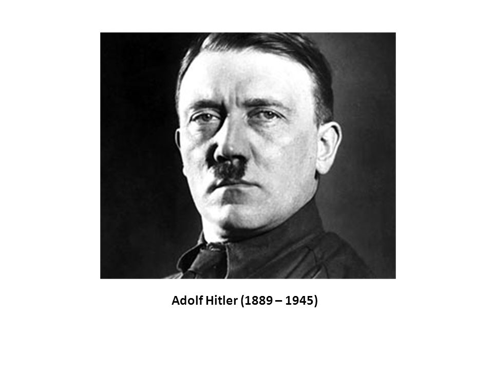 Adolf Hitler (1889 – 1945)