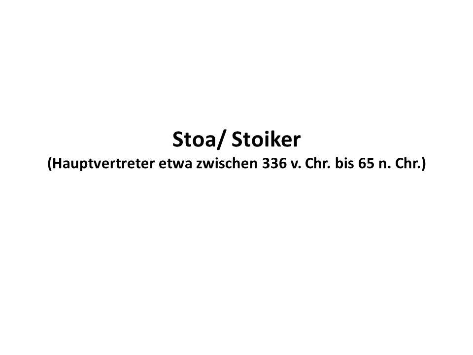 Stoa/ Stoiker (Hauptvertreter etwa zwischen 336 v. Chr. bis 65 n. Chr
