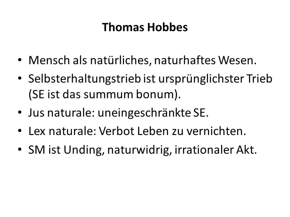 Thomas HobbesMensch als natürliches, naturhaftes Wesen. Selbsterhaltungstrieb ist ursprünglichster Trieb (SE ist das summum bonum).