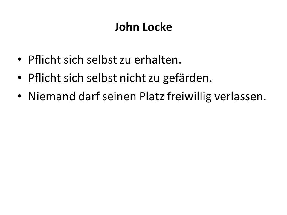 John Locke Pflicht sich selbst zu erhalten. Pflicht sich selbst nicht zu gefärden.